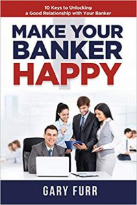 Make Your Banker Happy Gary Furr